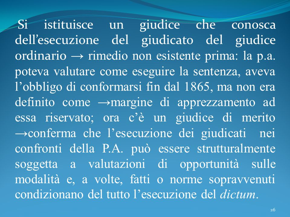 Si istituisce un giudice che conosca dell'esecuzione del giudicato del giudice ordinario → rimedio non esistente prima: la p.a.