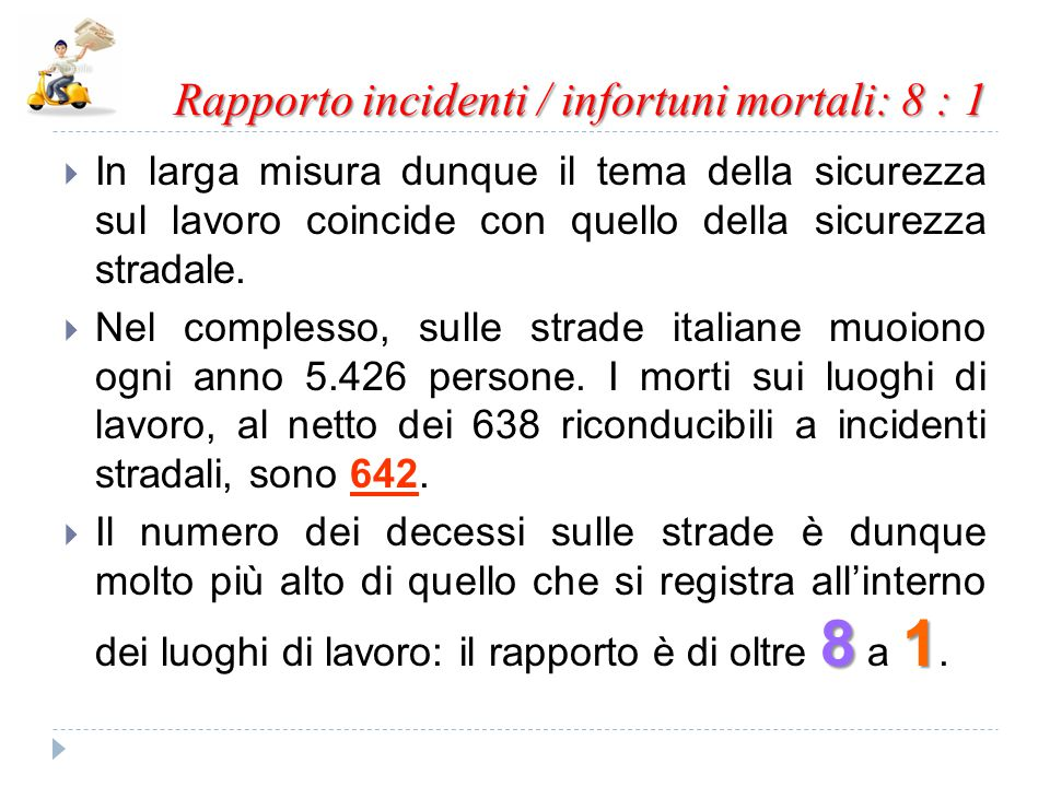 Rapporto incidenti / infortuni mortali: 8 : 1