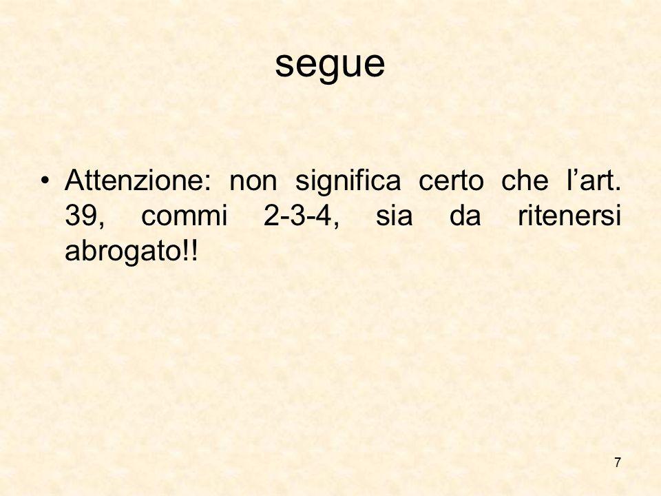segue Attenzione: non significa certo che l'art. 39, commi 2-3-4, sia da ritenersi abrogato!!