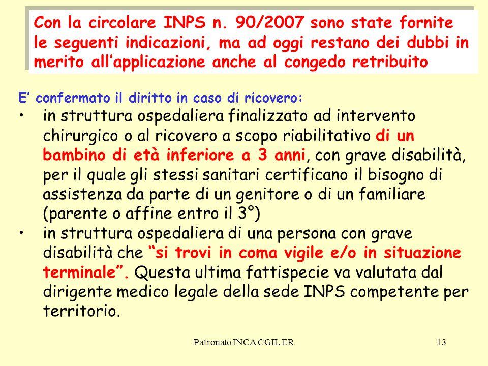 Con la circolare INPS n. 90/2007 sono state fornite le seguenti indicazioni, ma ad oggi restano dei dubbi in merito all'applicazione anche al congedo retribuito