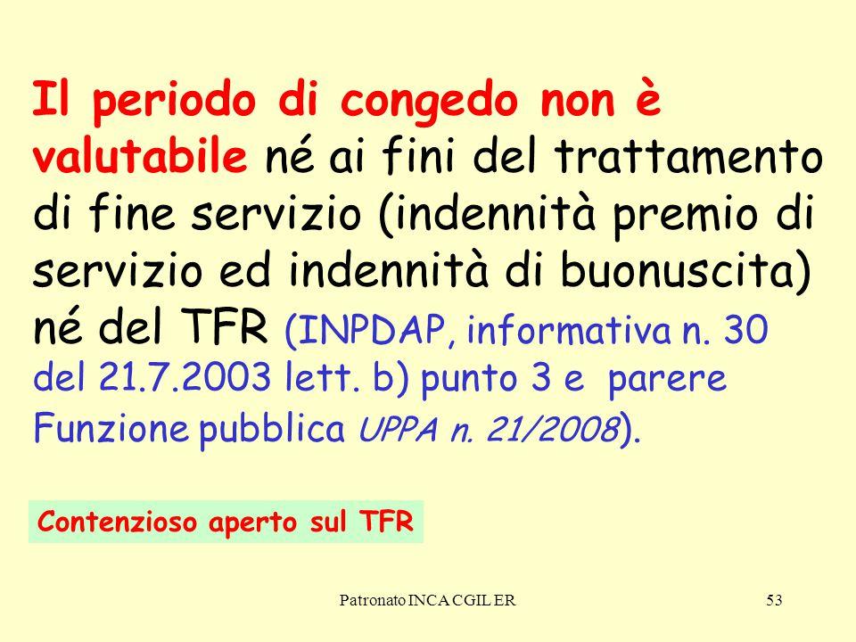 Il periodo di congedo non è valutabile né ai fini del trattamento di fine servizio (indennità premio di servizio ed indennità di buonuscita) né del TFR (INPDAP, informativa n. 30 del 21.7.2003 lett. b) punto 3 e parere Funzione pubblica UPPA n. 21/2008).