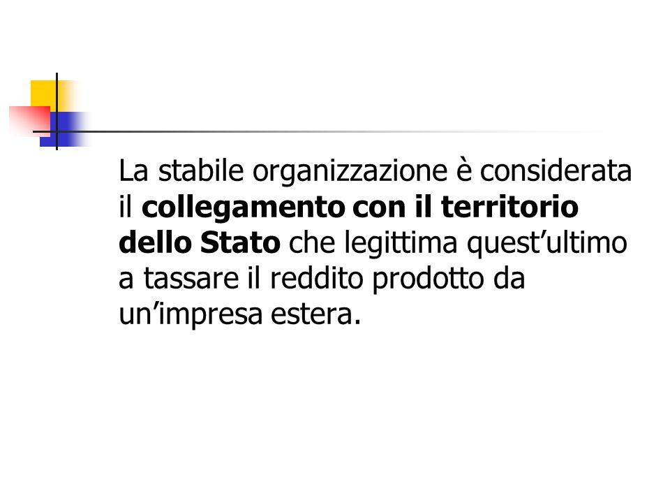 La stabile organizzazione è considerata il collegamento con il territorio dello Stato che legittima quest'ultimo a tassare il reddito prodotto da un'impresa estera.