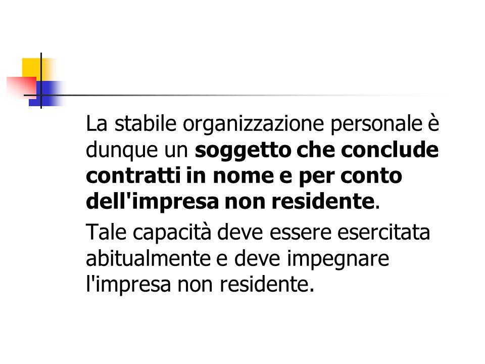 La stabile organizzazione personale è dunque un soggetto che conclude contratti in nome e per conto dell impresa non residente.