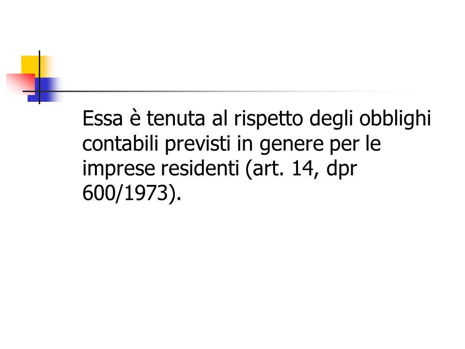 Essa è tenuta al rispetto degli obblighi contabili previsti in genere per le imprese residenti (art.