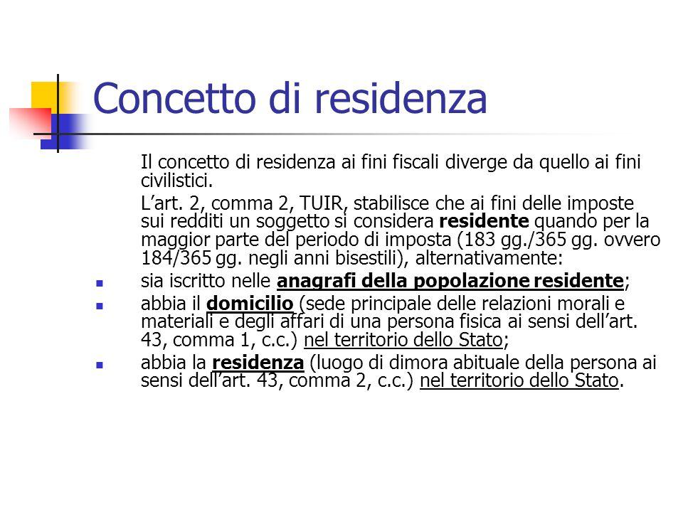 Concetto di residenza Il concetto di residenza ai fini fiscali diverge da quello ai fini civilistici.