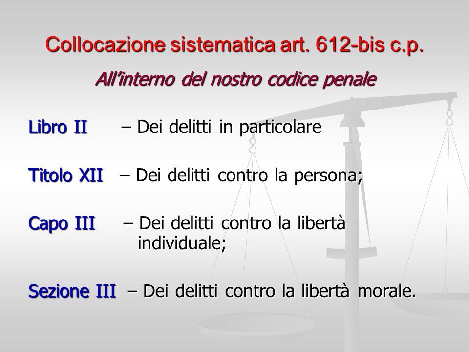 Collocazione sistematica art. 612-bis c.p.