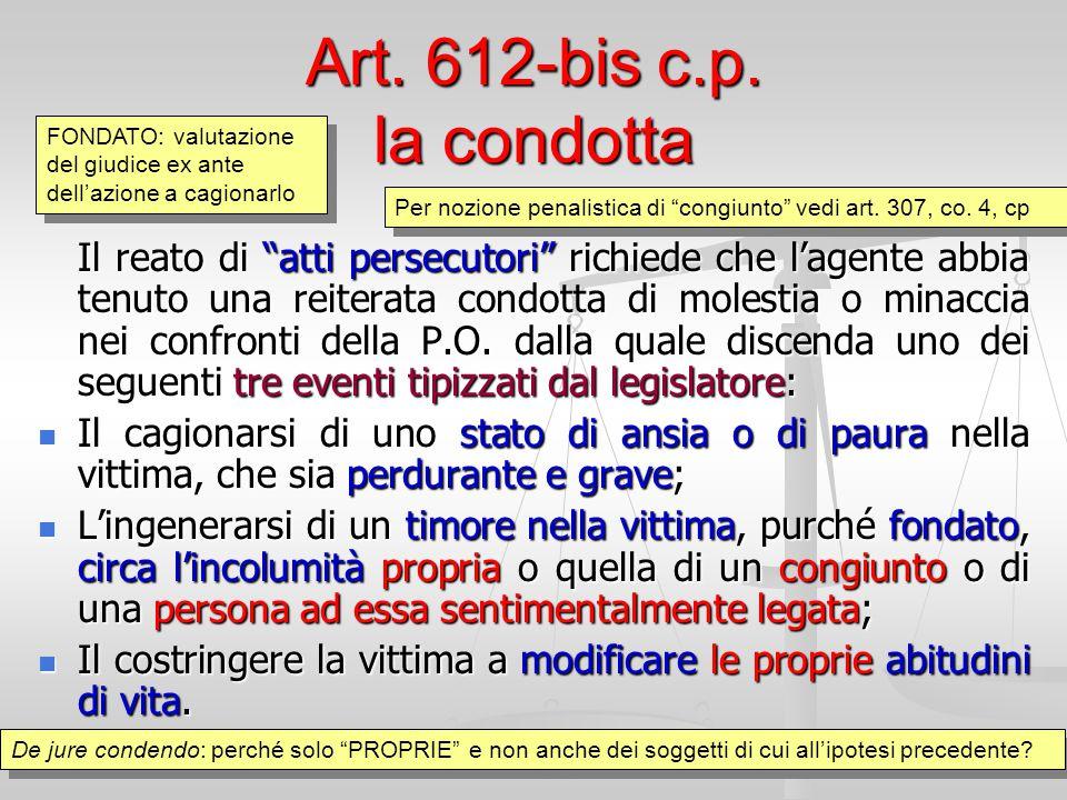 Art. 612-bis c.p. la condotta FONDATO: valutazione del giudice ex ante dell'azione a cagionarlo.