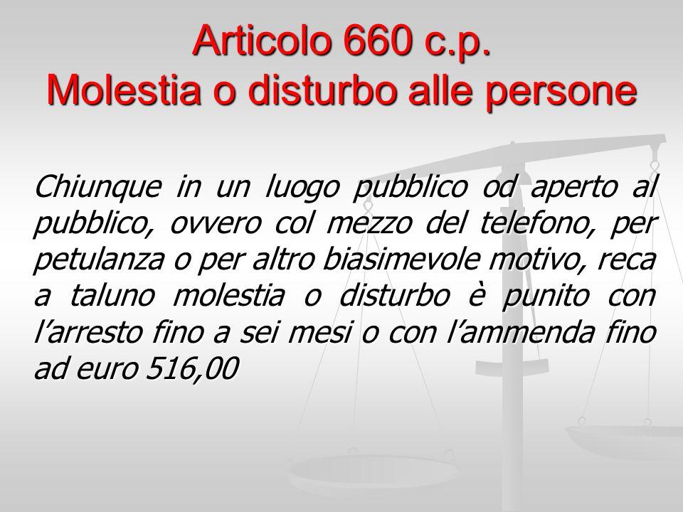 Articolo 660 c.p. Molestia o disturbo alle persone