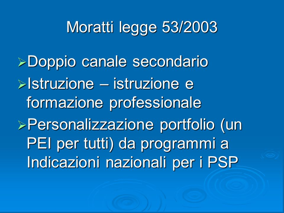 Moratti legge 53/2003 Doppio canale secondario. Istruzione – istruzione e formazione professionale.