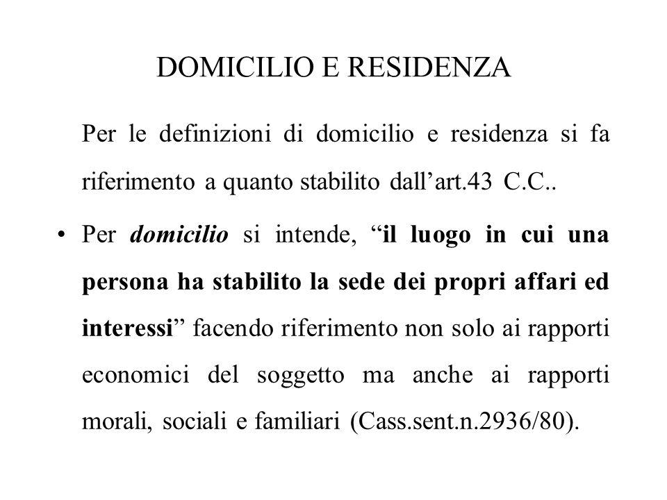 DOMICILIO E RESIDENZA Per le definizioni di domicilio e residenza si fa riferimento a quanto stabilito dall'art.43 C.C..