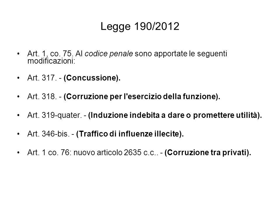 Legge 190/2012 Art. 1, co. 75. Al codice penale sono apportate le seguenti modificazioni: Art. 317. - (Concussione).