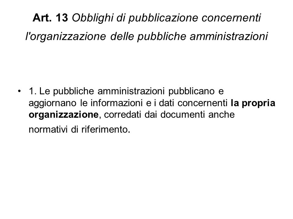 Art. 13 Obblighi di pubblicazione concernenti l organizzazione delle pubbliche amministrazioni