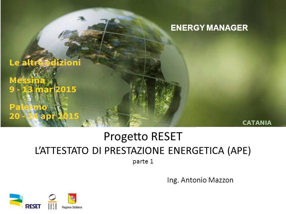 ENERGY MANAGER Progetto RESET L'ATTESTATO DI PRESTAZIONE ENERGETICA (APE) parte 1 Ing.