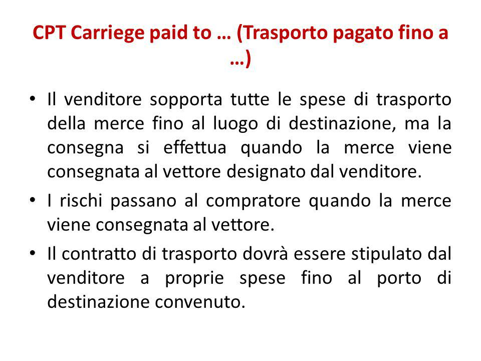 CPT Carriege paid to … (Trasporto pagato fino a …)