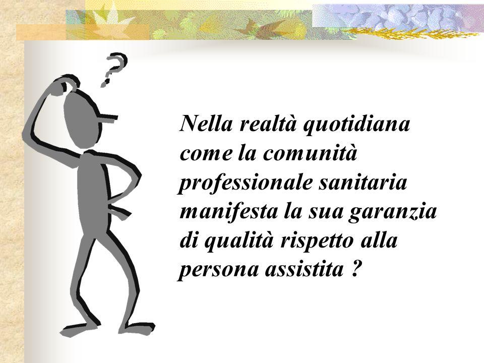 Nella realtà quotidiana come la comunità professionale sanitaria manifesta la sua garanzia di qualità rispetto alla persona assistita