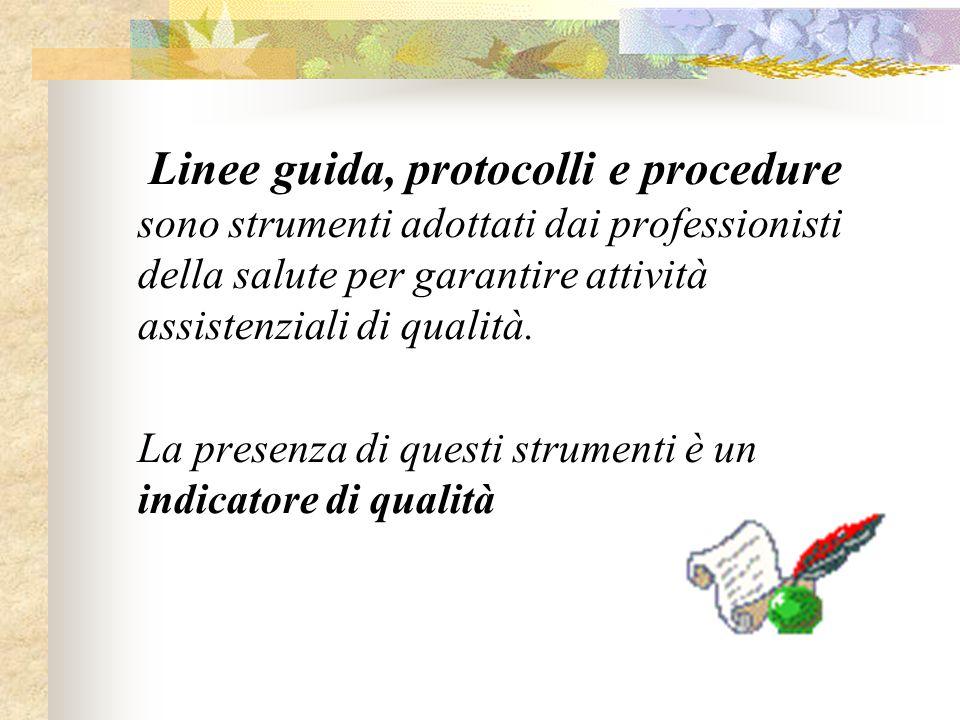 Linee guida, protocolli e procedure sono strumenti adottati dai professionisti della salute per garantire attività assistenziali di qualità.
