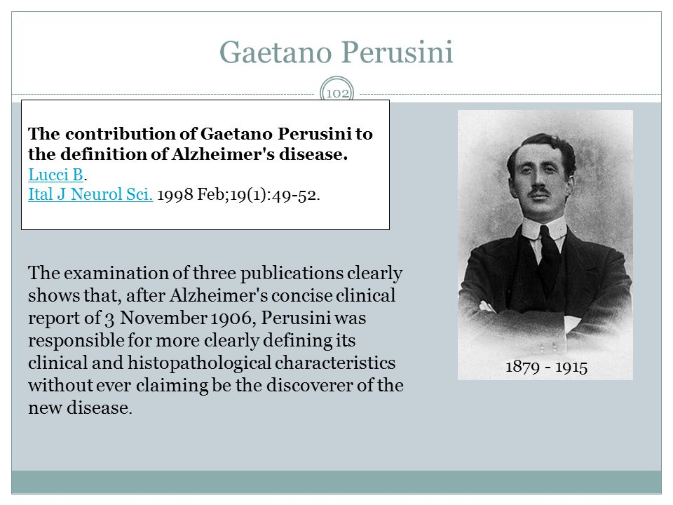 Gaetano Perusini The contribution of Gaetano Perusini to the definition of Alzheimer s disease. Lucci B.