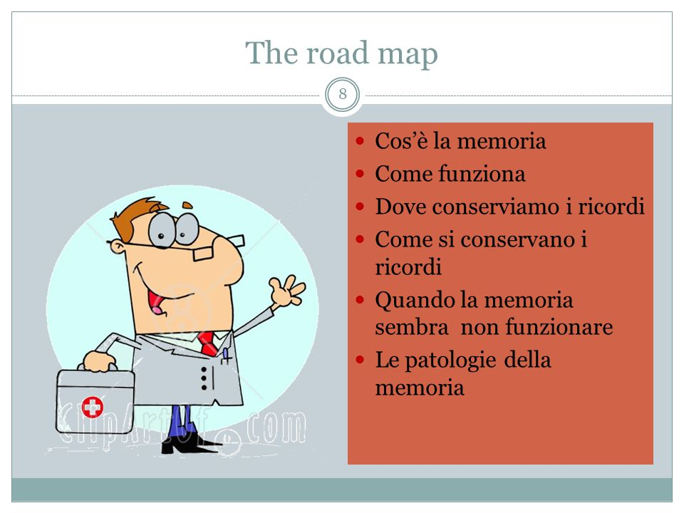 The road map Cos'è la memoria Come funziona Dove conserviamo i ricordi