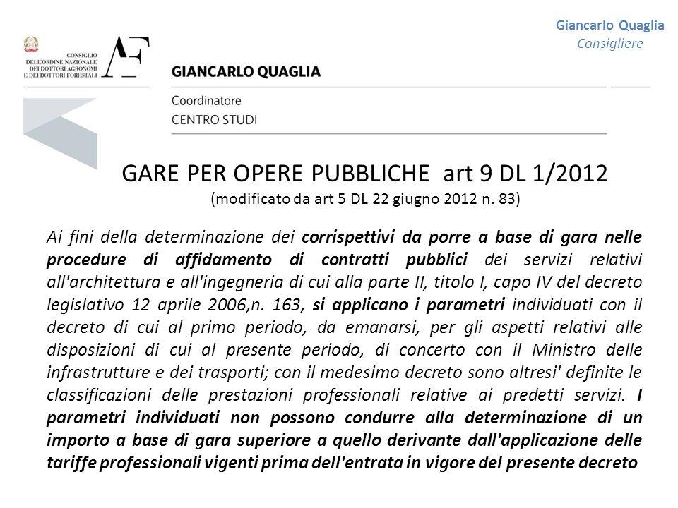 Giancarlo Quaglia Consigliere. GARE PER OPERE PUBBLICHE art 9 DL 1/2012 (modificato da art 5 DL 22 giugno 2012 n. 83)