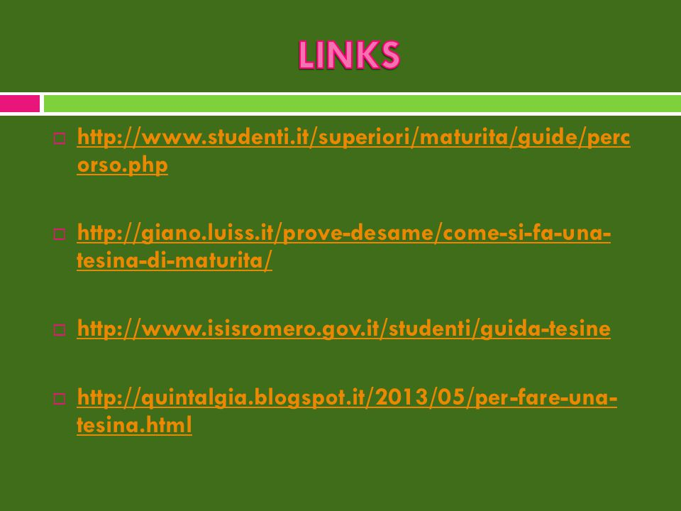 LINKS http://www.studenti.it/superiori/maturita/guide/perc orso.php