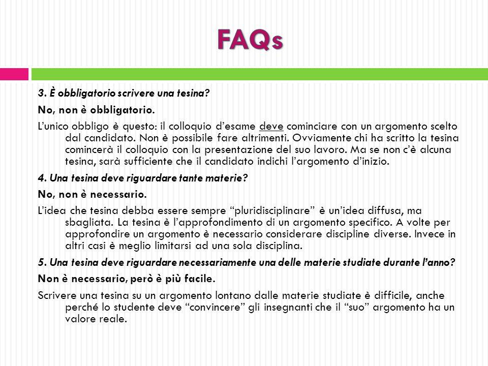 FAQs 3. È obbligatorio scrivere una tesina No, non è obbligatorio.