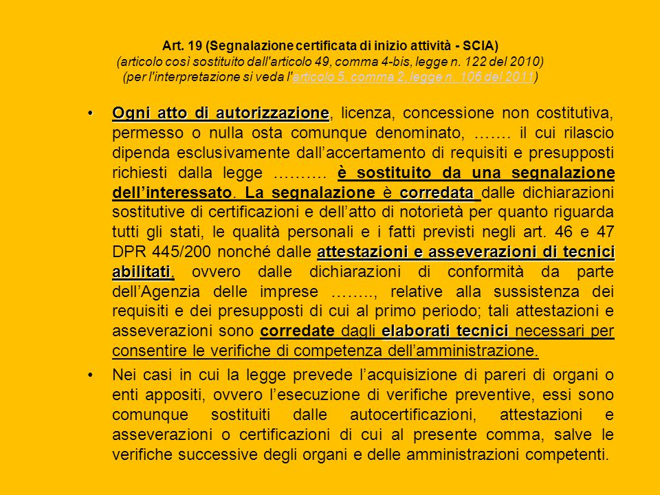 Art. 19 (Segnalazione certificata di inizio attività - SCIA) (articolo così sostituito dall articolo 49, comma 4-bis, legge n. 122 del 2010) (per l interpretazione si veda l articolo 5, comma 2, legge n. 106 del 2011)