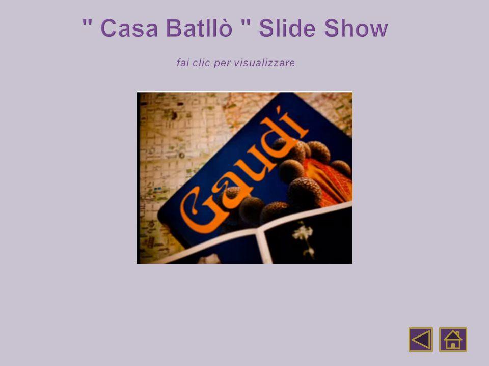 Casa Batllò Slide Show fai clic per visualizzare