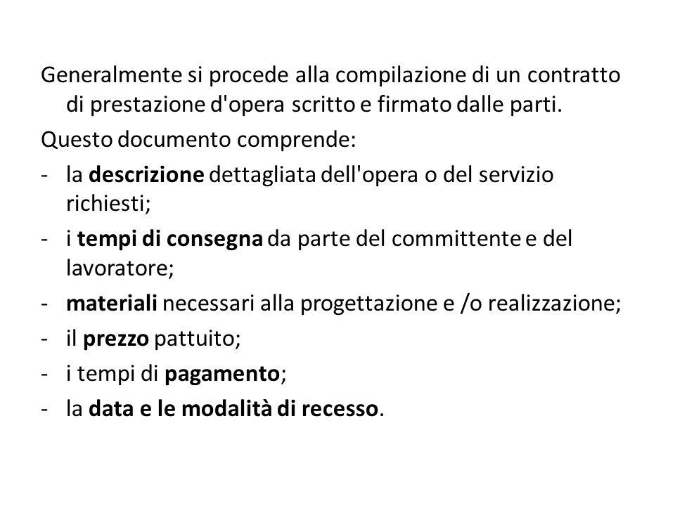 Generalmente si procede alla compilazione di un contratto di prestazione d opera scritto e firmato dalle parti.