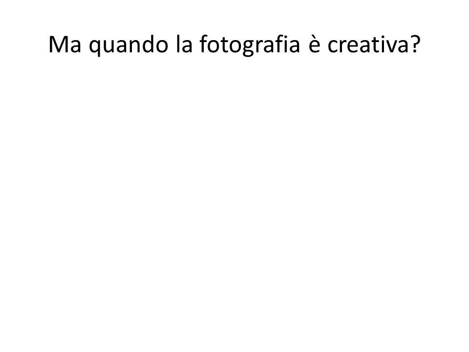 Ma quando la fotografia è creativa