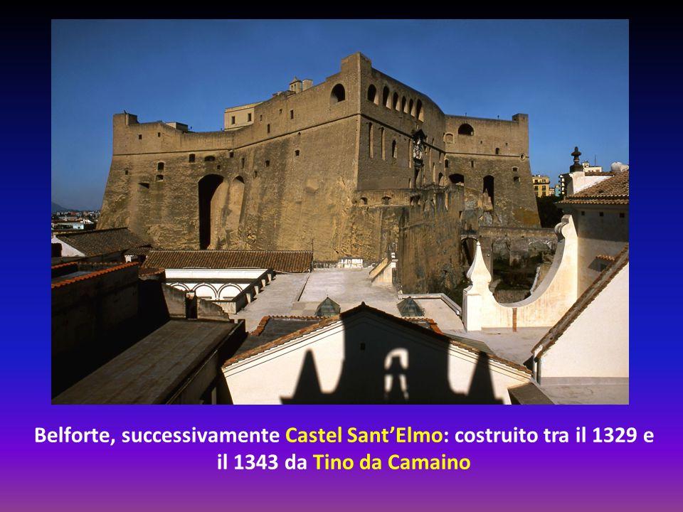 Belforte, successivamente Castel Sant'Elmo: costruito tra il 1329 e il 1343 da Tino da Camaino