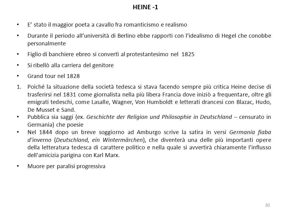 HEINE -1 E' stato il maggior poeta a cavallo fra romanticismo e realismo.