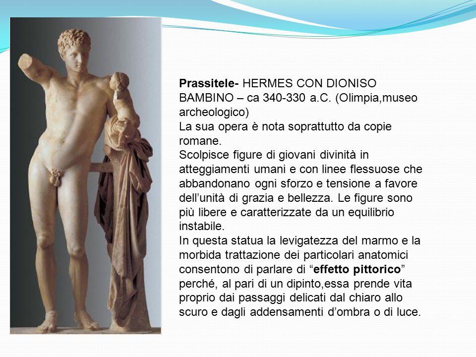 ARTE GRECA Prassitele- HERMES CON DIONISO BAMBINO – ca 340-330 a.C. (Olimpia,museo archeologico) La sua opera è nota soprattutto da copie romane.