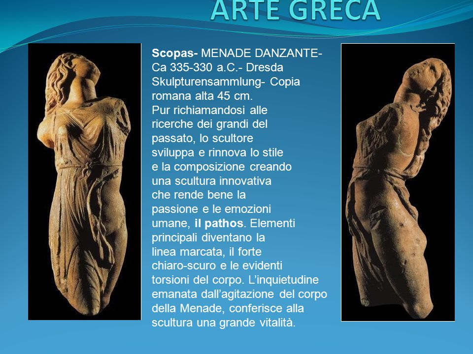ARTE GRECA Scopas- MENADE DANZANTE-