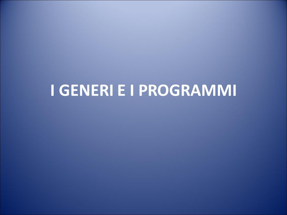 I GENERI E I PROGRAMMI 16