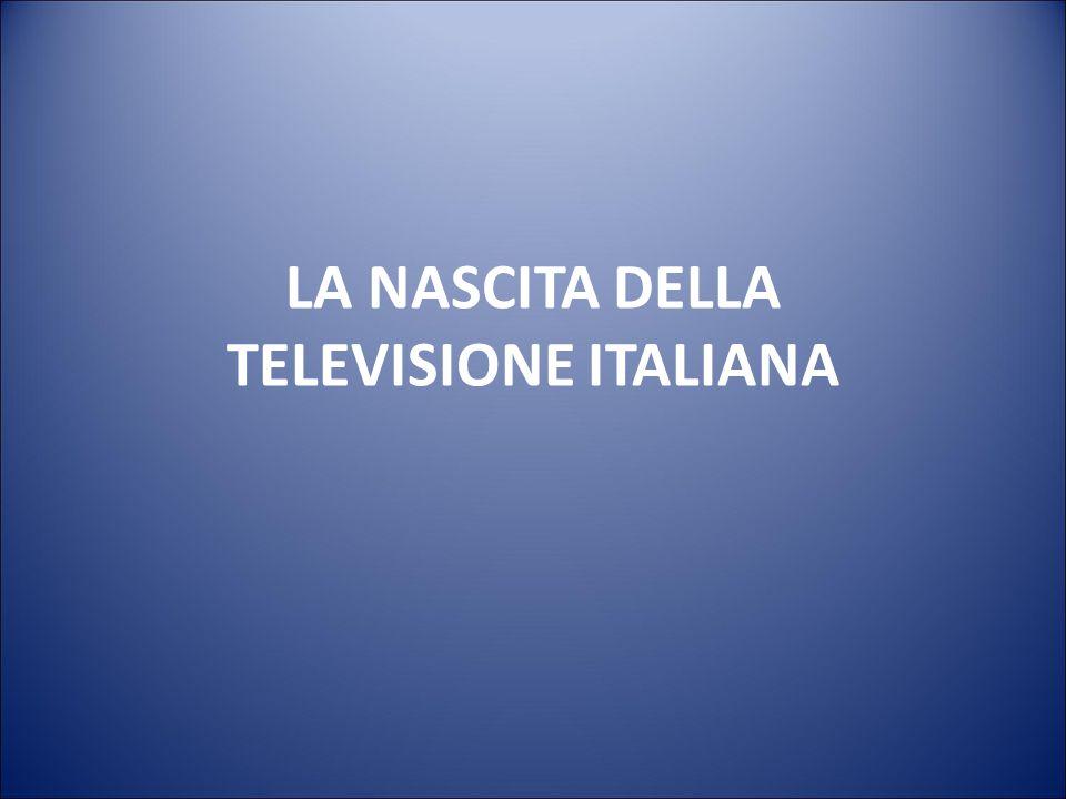 LA NASCITA DELLA TELEVISIONE ITALIANA