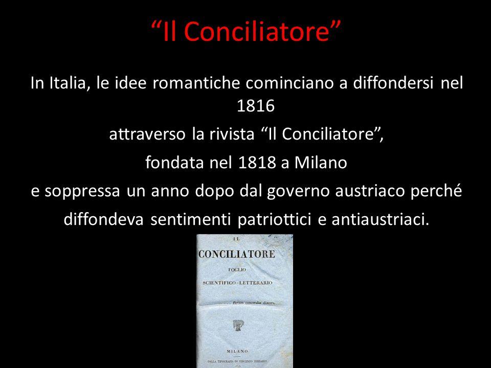 Il Conciliatore In Italia, le idee romantiche cominciano a diffondersi nel 1816. attraverso la rivista Il Conciliatore ,