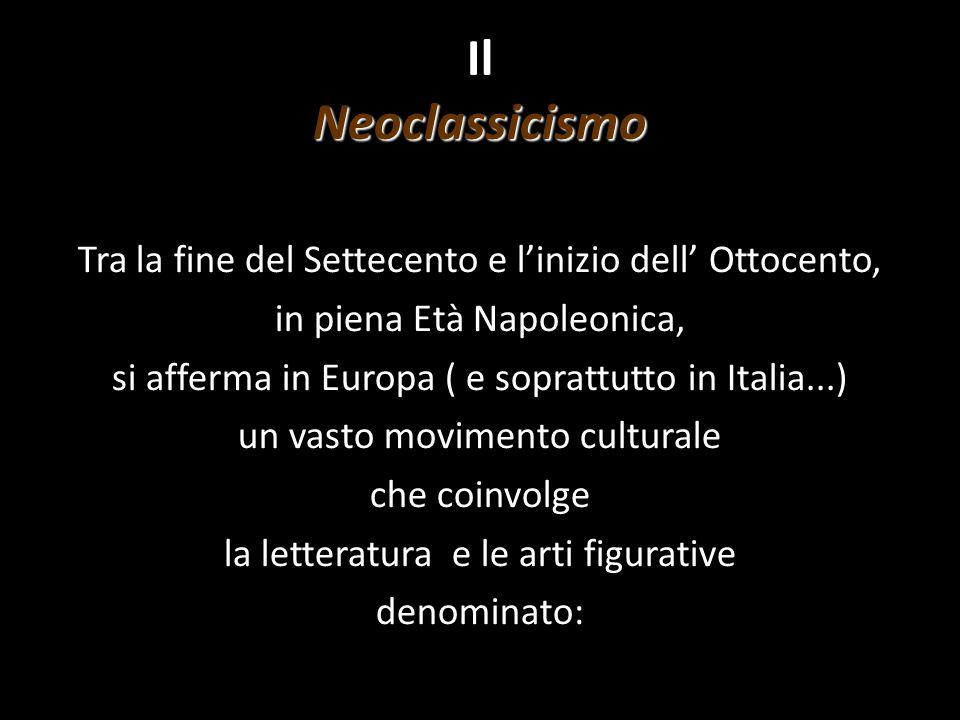 Il Neoclassicismo Tra la fine del Settecento e l'inizio dell' Ottocento, in piena Età Napoleonica,
