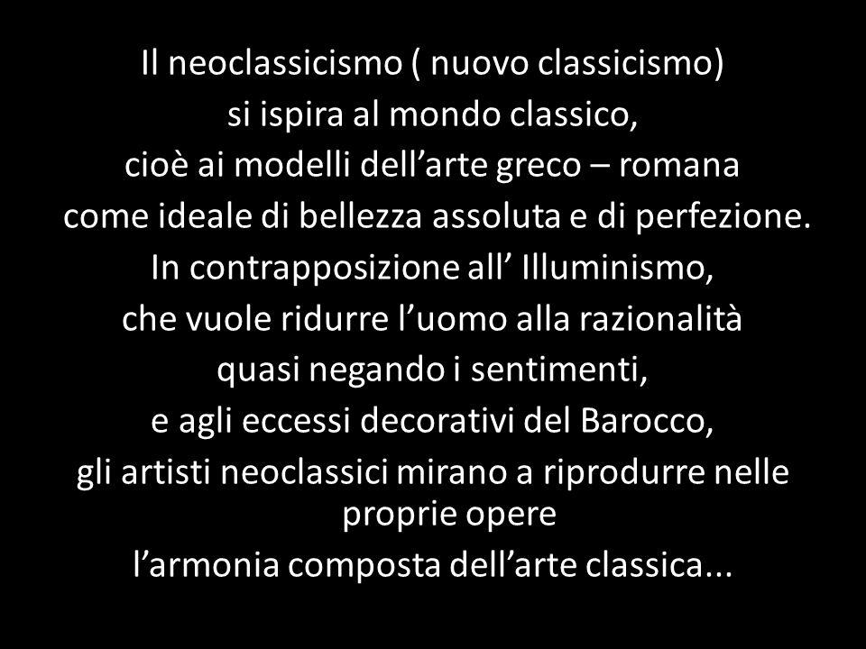 Il neoclassicismo ( nuovo classicismo) si ispira al mondo classico,