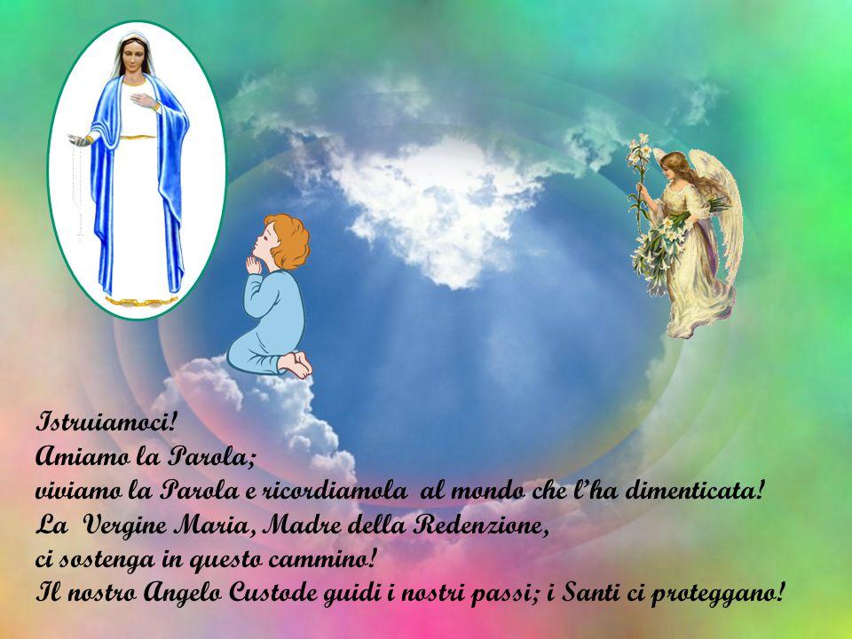 Istruiamoci! Amiamo la Parola; viviamo la Parola e ricordiamola al mondo che l'ha dimenticata! La Vergine Maria, Madre della Redenzione,