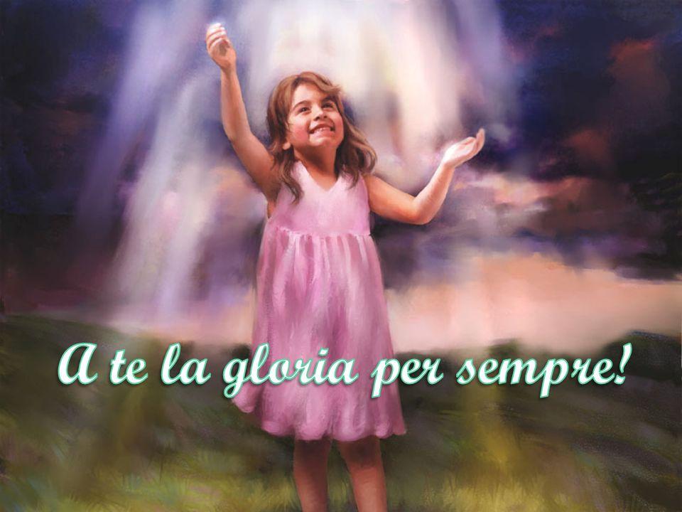 A te la gloria per sempre!