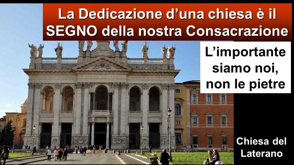 La Dedicazione d'una chiesa è il SEGNO della nostra Consacrazione