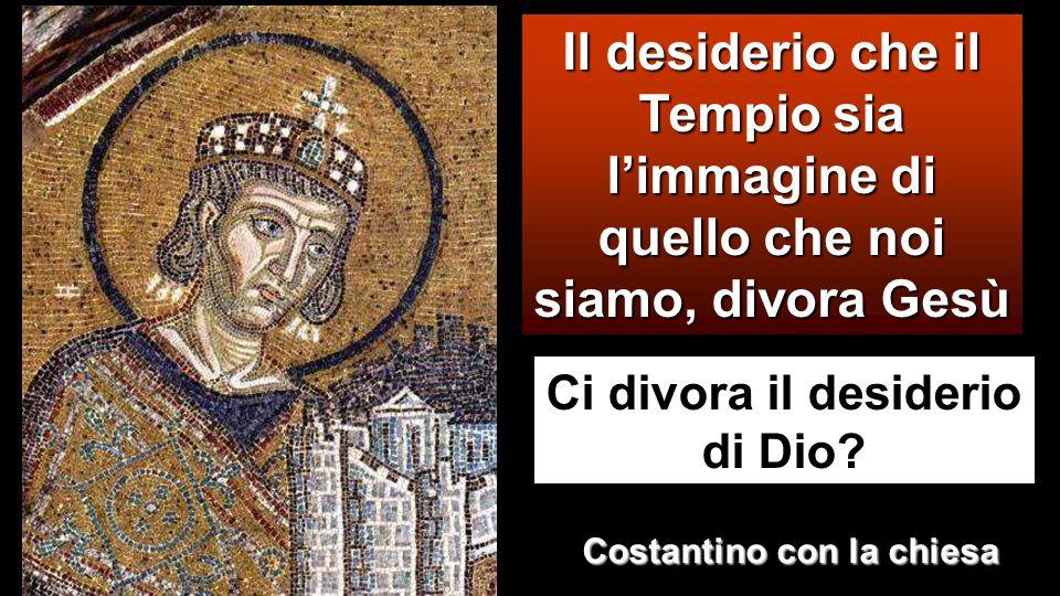 Ci divora il desiderio di Dio Costantino con la chiesa
