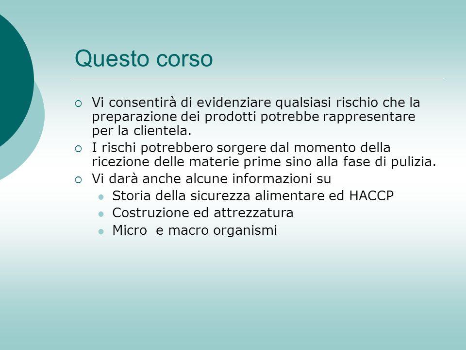 Questo corso Vi consentirà di evidenziare qualsiasi rischio che la preparazione dei prodotti potrebbe rappresentare per la clientela.