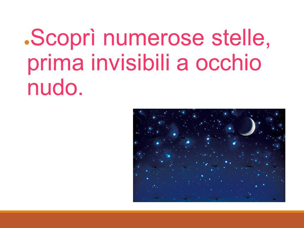 Scoprì numerose stelle, prima invisibili a occhio nudo.