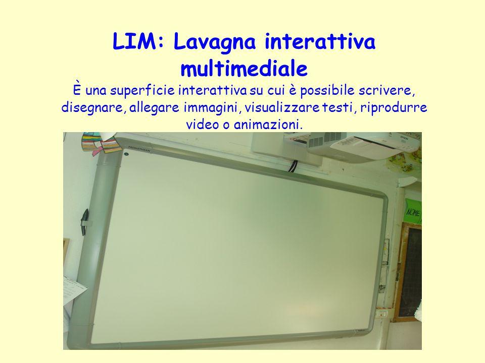 LIM: Lavagna interattiva multimediale è una superficie interattiva su cui è possibile scrivere, disegnare, allegare immagini, visualizzare testi, riprodurre video o animazioni.