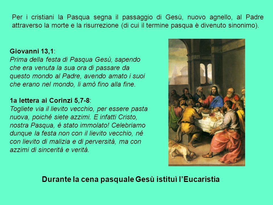 Durante la cena pasquale Gesù istituì l'Eucaristia