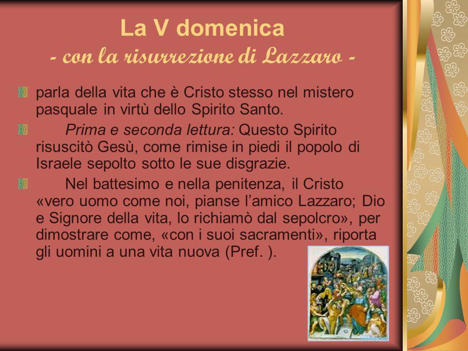 La V domenica - con la risurrezione di Lazzaro -