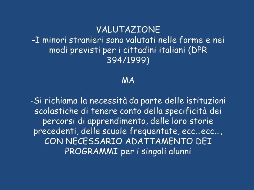 VALUTAZIONE I minori stranieri sono valutati nelle forme e nei modi previsti per i cittadini italiani (DPR 394/1999)