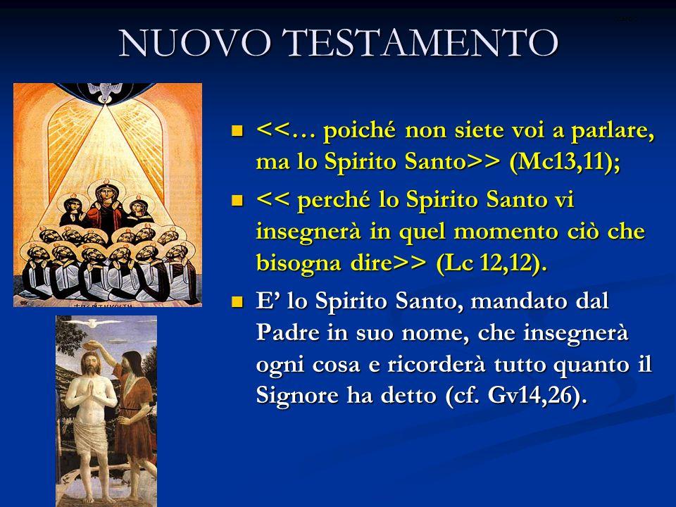 NUOVO TESTAMENTOritardo. <<… poiché non siete voi a parlare, ma lo Spirito Santo>> (Mc13,11);