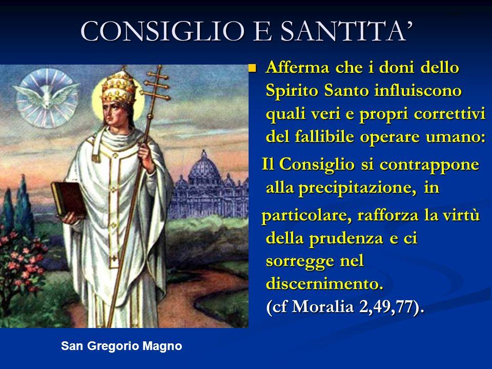 CONSIGLIO E SANTITA'ritardo. Afferma che i doni dello Spirito Santo influiscono quali veri e propri correttivi del fallibile operare umano: